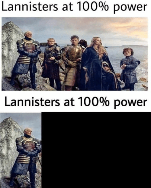 Game of Thrones: Lannisters at 100% power  Lannisters at 100% power