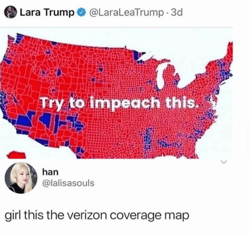 Verizon: Lara Trump  @LaraLeaTrump 3d  to impeach this.  Try  han  @lalisasouls  girl this the verizon coverage map