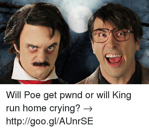Crying, Dank, and Run: Lass Will Poe get pwnd or will King run home crying? → http://goo.gl/AUnrSE