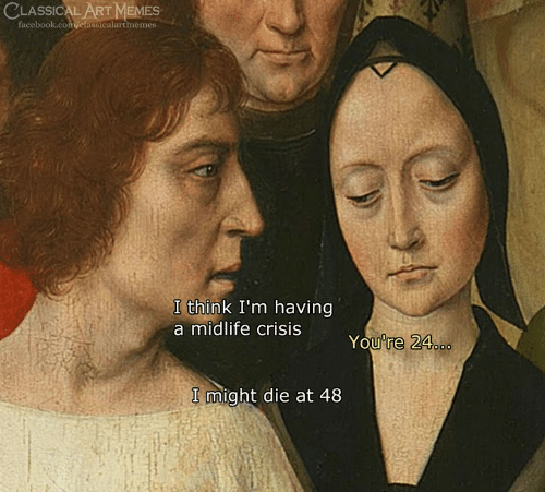 Facebook, Memes, and Classical Art: LASSICAL ART MEMES  calartmemes  facebook.co  ssi  I think I'm having  a midlife crisis  24000  You're 24  I might die at 48