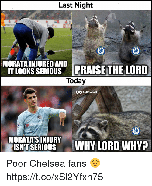 Chelsea, Memes, and Today: Last Night  Ex  ELSE  ELSE  C  ALL  MORATA INJURED AND  T LOOKS SERIOUS PRAISETHELORD  Today  TrollFootball  #ALL C  MORATA'SINJURY  ISNTSERIOUSWHY LORD WHY? Poor Chelsea fans 😔 https://t.co/xSl2Yfxh75