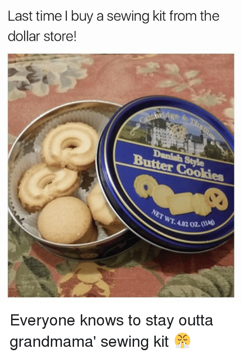 Dollar Store: Last time I buy a sewing kit from the  dollar store!  Butter Cookies  0  WT. 4.02 02 Everyone knows to stay outta grandmama' sewing kit 😤
