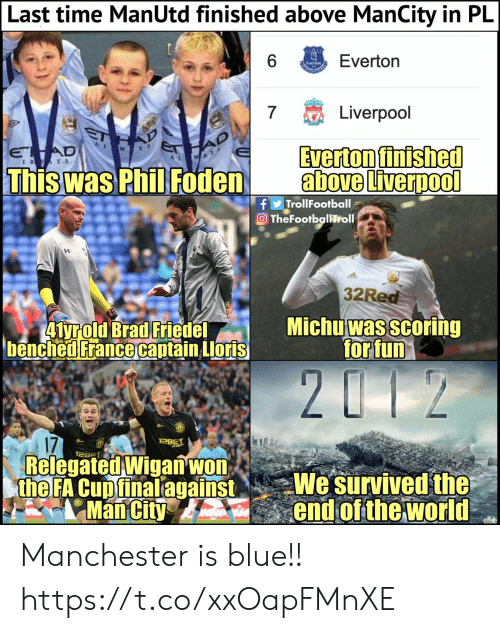 Everton: Last time ManUtd finished above ManCity in PlL  Everton  Liverpool  Everton finished  above Liverpool  WY  Thiswas PhilFodena  fTrollFootball  32Red  Michu was scoring  forfun  17  Relegated Wigan'wo  the FA Cuptinalagainst Wesurvived the  Maiend of the world Manchester is blue!! https://t.co/xxOapFMnXE