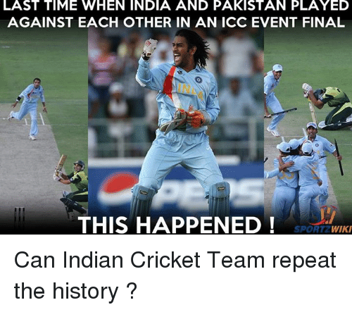 indian cricket: LAST TIME WHEN INDIA AND PAKISTAN PLAYED  AGAINST EACH OTHER IN AN ICC EVENT FINAL  THIS HAPPENED  PORT WIKI Can Indian Cricket Team repeat the history ?