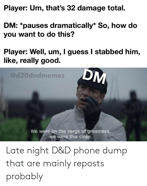 D: Late night D&D phone dump that are mainly reposts probably
