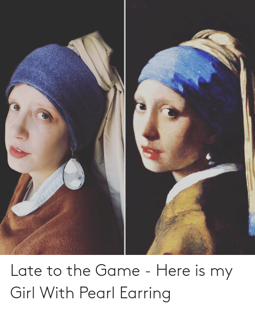 earring: Late to the Game - Here is my Girl With Pearl Earring