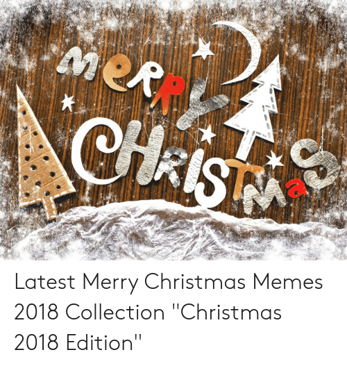 "Christmas, Memes, and Merry Christmas: Latest Merry Christmas Memes 2018 Collection ""Christmas 2018 Edition"""