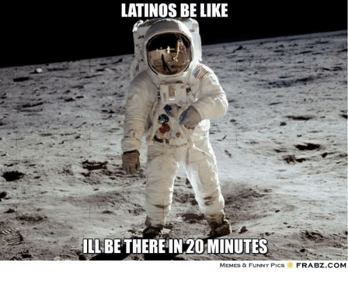 Meme Funny Pic: LATINOS BE LIKE  ILL BE THEREIN 20 MINUTES  MEMEs & FUNNY PICs  FRABZ COM