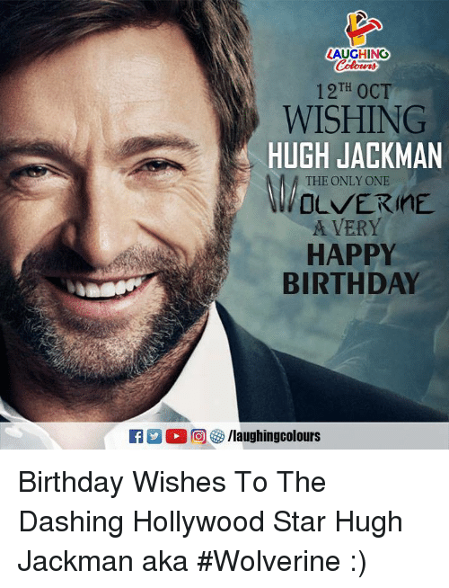Birthday, Wolverine, and Hugh Jackman: LAUGHING  12TH OCT  WISHING  HUGH JACKMAN  THE ONLY ONE  WOLVERINE  A VERY  HAPPY  BIRTHDAY  回5/laughingcolours Birthday Wishes To The Dashing Hollywood Star Hugh Jackman aka #Wolverine :)