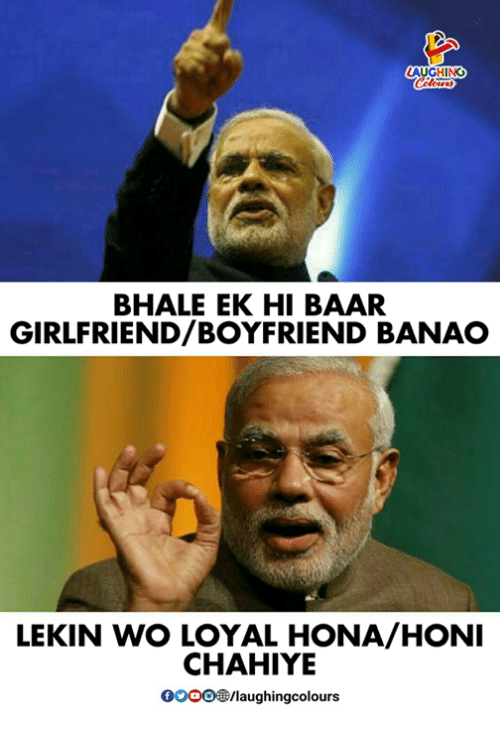 Gooo, Girlfriend, and Boyfriend: LAUGHING  BHALE EK HI BAAR  GIRLFRIEND/BOYFRIEND BANAO  LEKIN WO LOYAL HONA/HONI  CHAHIYLE  GOOO®/laughingcolours