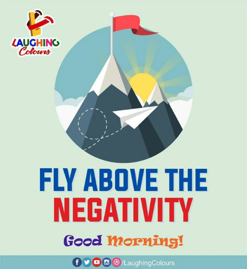 Good, Indianpeoplefacebook, and Fly: LAUGHING  FLY ABOVE THE  NEGATIVITY  Good mornins!  fo8LaughingColours