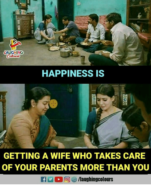 Parents, Wife, and Happiness: LAUGHING  HAPPINESS IS  GETTING A WIFE WHO TAKES CARE  OF YOUR PARENTS MORE THAN YOU