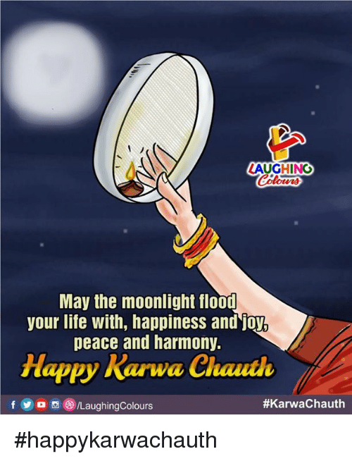 Life, Happiness, and Moonlight: LAUGHING  May the moonlight flood  your life with, happiness and joy,  peace and harmony.  lappy Rarwa Chauth  f y o  )/LaughingColours  #happykarwachauth
