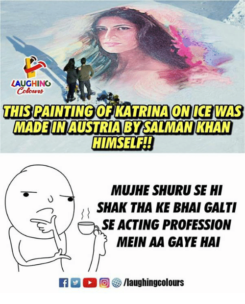shak: LAUGHING  THIS PAINTINGOF KATRINAONICEWAS  MADEIN AUSTRIA BY SALMAN KHAN  HIMSELFll  MUJHE SHURU SE HI  SHAK THA KE BHAI GALTI  MEIN AA GAYE HA  SE ACTING PROFESSION  平  旧 2 0回參/laughingcolours