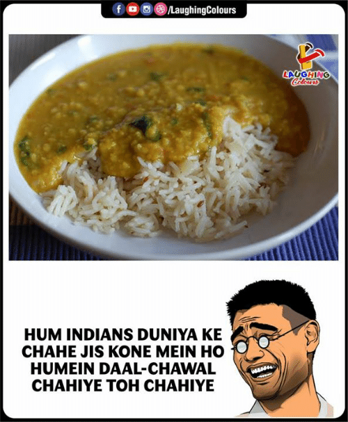 Indianpeoplefacebook, Indians, and Hum: LAUGHING  ut  HUM INDIANS DUNIYA KE  CHAHE JIS KONE MEIN HO  HUMEIN DAAL-CHAWAL  CHAHIYE TOH CHAHIYE