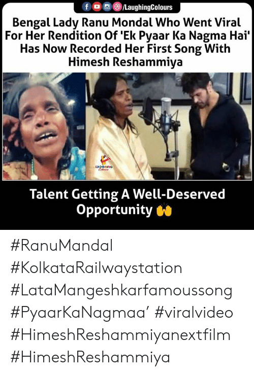 Opportunity, Indianpeoplefacebook, and Her: LaughingColours  Bengal Lady Ranu Mondal Who Went Viral  For Her Rendition Of Ek Pyaar Ka Nagma Hai'  Has Now Recorded Her First Song With  Himesh Reshammiya  LAYOHINO  Cleurs  Talent Getting A Well-Deserved  Opportunity #RanuMandal #KolkataRailwaystation #LataMangeshkarfamoussong #PyaarKaNagmaa' #viralvideo #HimeshReshammiyanextfilm #HimeshReshammiya