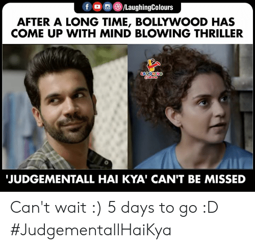 Days To: LaughingColours  f  AFTER A LONG TIME, BOLLYWOOD HAS  COME UP WITH MIND BLOWING THRILLER  LAUGHING  JUDGEMENTALL HAI KYA' CAN'T BE MISSED Can't wait :) 5 days to go :D #JudgementallHaiKya