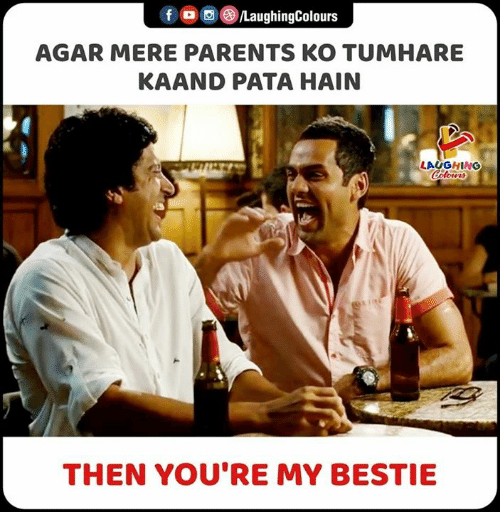 agar: LaughingColours  f  AGAR MERE PARENTS KO TUMHARE  KAAND PATA HAIN  LAUGHING  Colowrs  THEN YOU'RE MY BESTIE