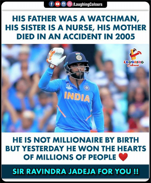 Laughing Colours: LaughingColours  f  HIS FATHER VWAS A WATCHMAN,  HIS SISTER IS A NURSE, HIS MOTHER  DIED IN AN ACCIDENT IN 2005  LAUGHING  Colours  INDIA  HE IS NOT MILLIONAIRE BY BIRTH  BUT YESTERDAY HE WON THE HEARTS  OF MILLIONS OF PEOPLE  SIR RAVINDRA JADEJA FOR YOU !!