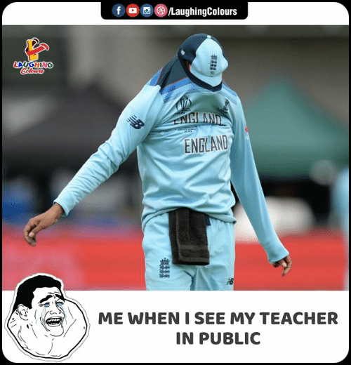 England, Teacher, and Indianpeoplefacebook: LaughingColours  f  LAUGHING  Celers  AB  ENGLAND  ME WHEN I SEE MY TEACHER  IN PUBLIC