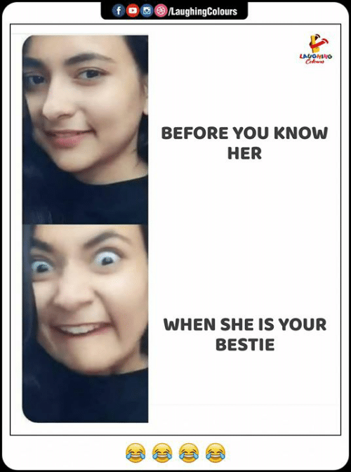 Indianpeoplefacebook, Her, and She: @LaughingColours  f  LAUGHINO  Cels  BEFORE YOU KNOW  HER  WHEN SHE IS YOUR  BESTIE