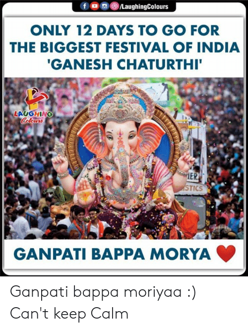 Days To: /LaughingColours  f  ONLY 12 DAYS TO GO FOR  THE BIGGEST FESTIVAL OF INDIA  'GANESH CHATURTHI'  LAUGHING  Colours  MER  STICS  GANPATI BAPPA MORYA Ganpati bappa moriyaa :) Can't keep Calm