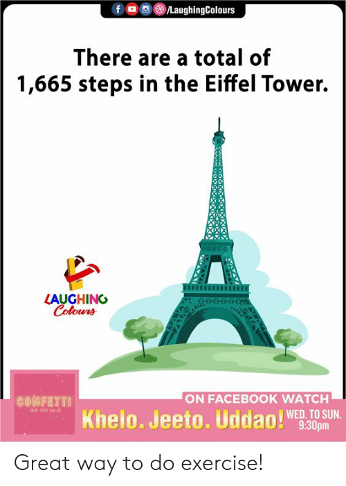 Facebook, Eiffel Tower, and Exercise: LaughingColours  f  There are a total of  1,665 steps in the Eiffel Tower.  LAUGHING  Colours  ON FACEBOOK WATCH  CONFETTI  Khelo. Jeeto. Uddao!  WED. TO SUN.  9:30pm Great way to do exercise!