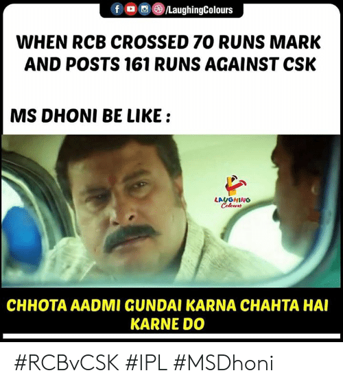 karna: ()/LaughingColours  f  WHEN RCB CROSSED 7O RUNS MARK  AND POSTS 161 RUNS AGAINST CSK  MS DHONI BE LIKE:  LAUGHING  Colours  CHHOTA AADMI GUNDAI KARNA CHAHTA HAI  KARNE DO #RCBvCSK #IPL #MSDhoni