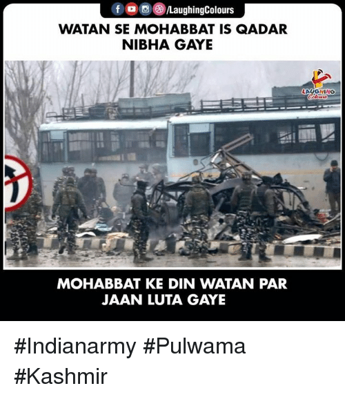 Indianpeoplefacebook, Kashmir, and Din: /LaughingColours  WATAN SE MOHABBAT IS QADAR  NIBHA GAYE  LAUGHING  MOHABBAT KE DIN WATAN PAR  JAAN LUTA GAYE #Indianarmy #Pulwama #Kashmir