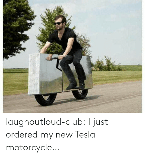 Ordered: laughoutloud-club:  I just ordered my new Tesla motorcycle…