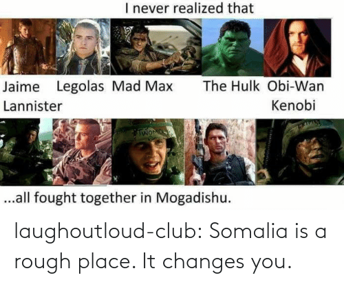 Rough: laughoutloud-club:  Somalia is a rough place. It changes you.