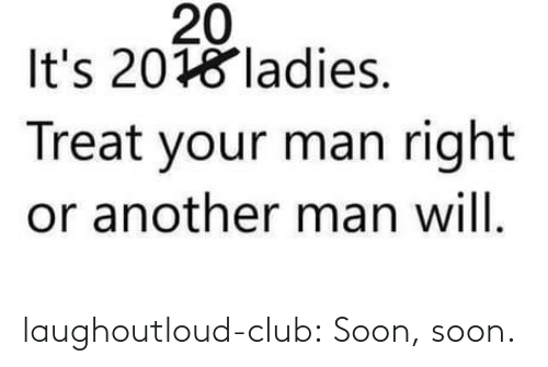 Soon...: laughoutloud-club:  Soon, soon.