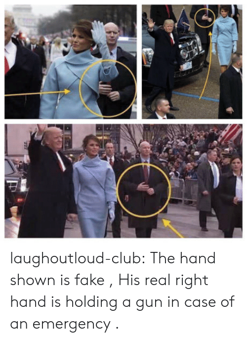 Club, Fake, and Tumblr: laughoutloud-club:  The hand shown is fake , His real right hand is holding a gun in case of an emergency .