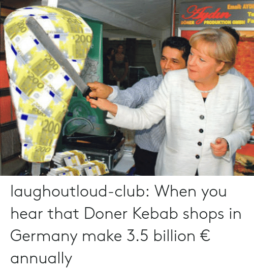 Club, Tumblr, and Blog: laughoutloud-club:  When you hear that Doner Kebab shops in Germany make 3.5 billion € annually