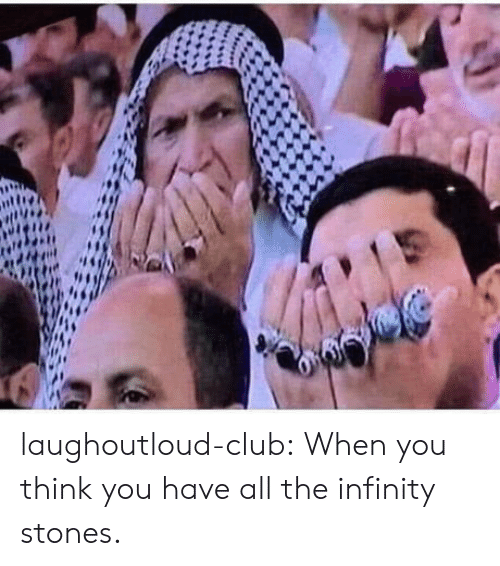 Club, Tumblr, and Blog: laughoutloud-club:  When you think you have all the infinity stones.