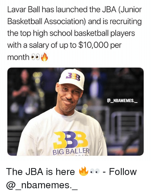 Recruiting: Lavar Ball has launched the JBA (Junior  Basketball Association) and is recruiting  the top high school basketball players  with a salary of up to $10,000 per  month  @_ABAMEMEs.一  BIG BALLER The JBA is here 🔥👀 - Follow @_nbamemes._