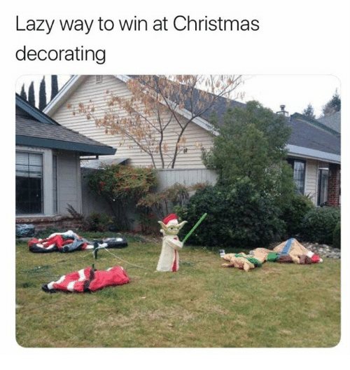 Christmas, Lazy, and Memes: Lazy way to win at Christmas  decorating