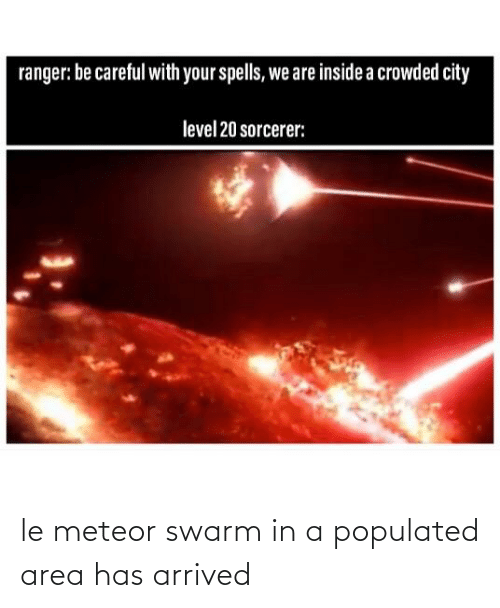 Populated: le meteor swarm in a populated area has arrived