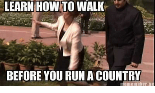Country Meme: LEARN HOW TO WALK  BEFORE YOU RUN A COUNTRY  meme maker n