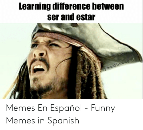 Funny, Memes, and Spanish: Learning difference between  ser and estar Memes En Español - Funny Memes in Spanish