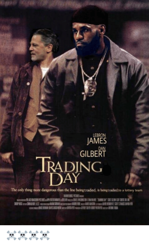 dan gilbert: LEBRON  AMES  DAN  GILBERT  IRADING  DAY  The only thing more dangerous than the line beingtraded, is beingtradedto a lottery team ☠️☠️☠️☠️