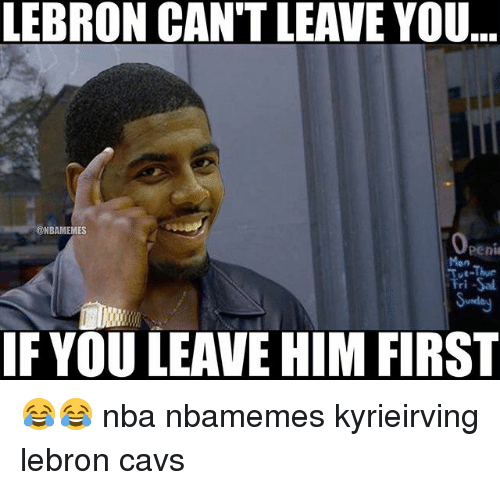 Penies: LEBRON CAN'T LEAVE YOU  ..  @NBAMEMES  Peni  Man  IF YOU LEAVE HIM FIRST 😂😂 nba nbamemes kyrieirving lebron cavs