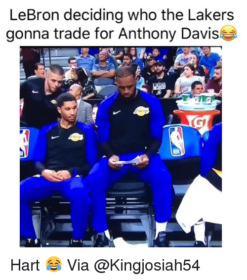 Anthony Davis: LeBron deciding who the Lakers  gonna trade for Anthony Davis Hart 😂 Via @Kingjosiah54
