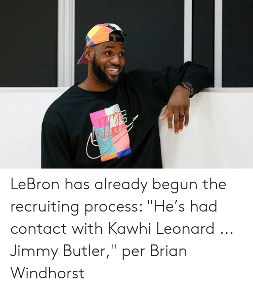 "Leonard: LeBron has already begun the recruiting process: ""He's had contact with Kawhi Leonard ... Jimmy Butler,"" per Brian Windhorst"