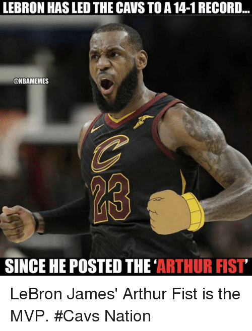 Arthur, Cavs, and LeBron James: LEBRON HAS LED THE CAVS TO A 14-1 RECORD...  @NBAMEMES  SINCE HE POSTED THE'ARTHUR FIST LeBron James' Arthur Fist is the MVP. #Cavs Nation