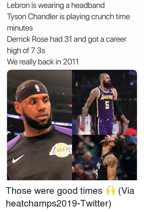 Derrick Rose: Lebron is wearing a headband  Tyson Chandler is playing crunch time  minutes  Derrick Rose had 31 and got a career  high of 7 3s  We really back in 2011  TAKERS  KER Those were good times 🙌 (Via heatchamps2019-Twitter) 