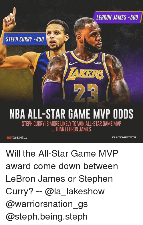 NBA All-Star Game: LEBRON JAMES+500  STEPH CURRY +450  wish  AKERS  23  NBA ALL-STAR GAME MVP ODDS  STEPH CURRY IS MORE LIKELY TO WIN ALL-STAR GAME MVP  THAN LEBRON JAMES  BETONLINE.AG  CLU Will the All-Star Game MVP award come down between LeBron James or Stephen Curry? -- @la_lakeshow @warriorsnation_gs @steph.being.steph