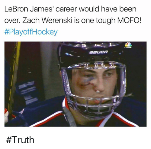 Mofoe: LeBron James' career would have been  over. Zach Werenski is one tough MOFO!  #Playoff Hockey  CNBC  BaueR #Truth
