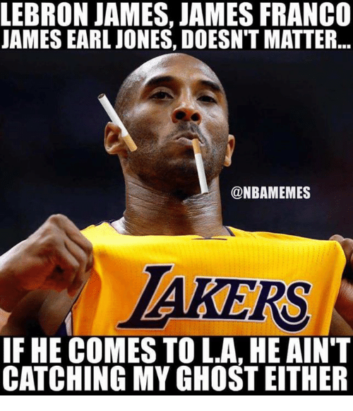 LeBron James, Memes, and Ghost: LEBRON JAMES, JAMES FRANC0  UAMES EARL JONES, DOESN'T MATTER  @NBAMEMES  AKERS  IF HE COMES TO L.A, HE AIN'T  CATCHING MY GHOST EITHER