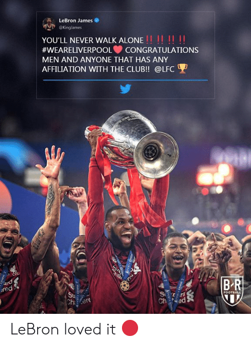 Being Alone, Club, and Football: LeBron James  @Kinglames  YOU'LL NEVER WALK ALONE!! !! !!  #WEARELIVERPOOL  CONGRATULATIONS  MEN AND ANYONE THAT HAS ANY  AFFILIATION WITH THE CLUB!! @LFC  1200円  BR  ard  red  S  Ch ed  FOOTBALL  Sta  Ch ere LeBron loved it 🔴